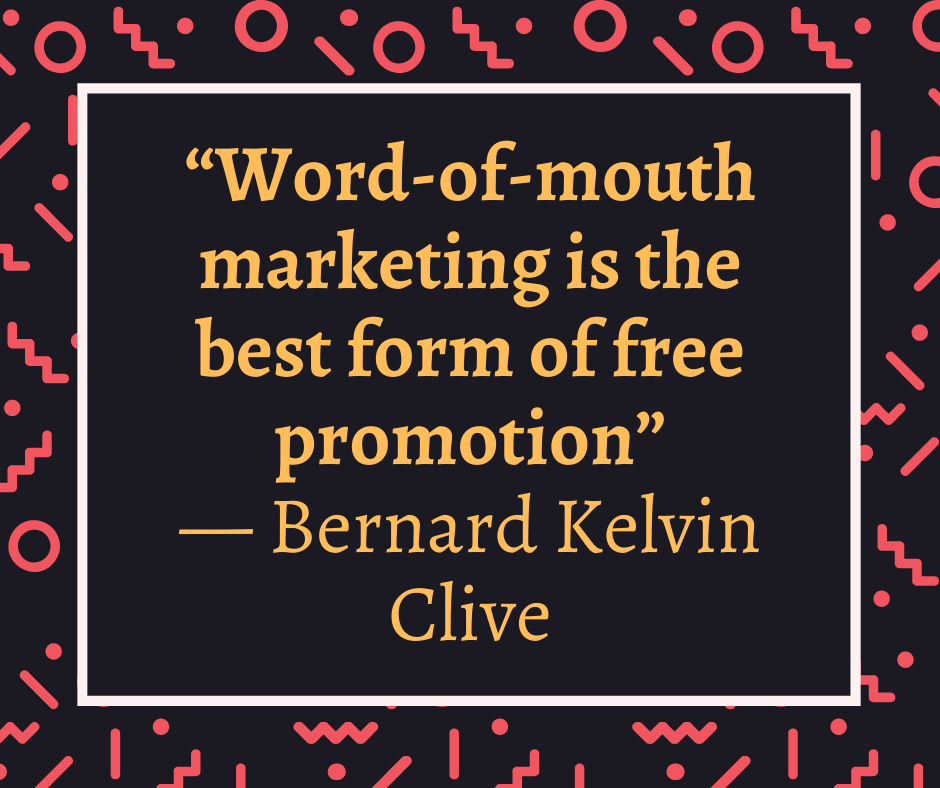 how to get referrals with word of mouth marketing - Bernard Kelvin Clive quote